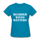 Bearded Wives Matters Women's T-Shirt - turquoise