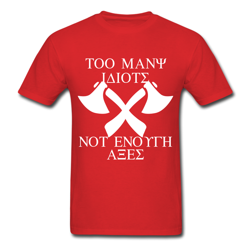 Too Many Idiots, Not Enough Axes Men's T-Shirt - red