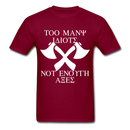Too Many Idiots, Not Enough Axes Men's T-Shirt - burgundy
