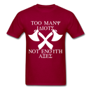 Too Many Idiots, Not Enough Axes Men's T-Shirt - dark red
