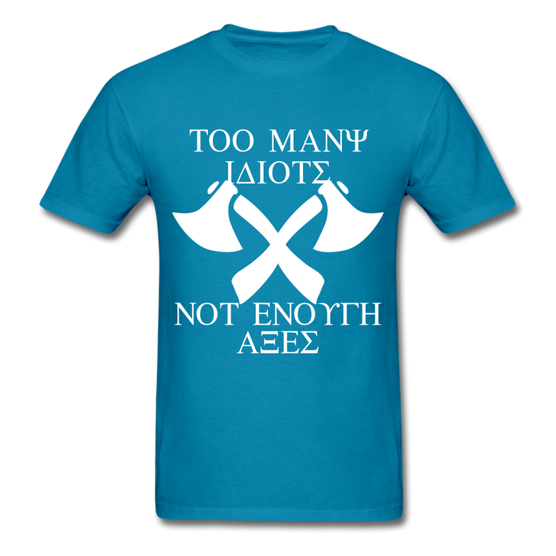 Too Many Idiots, Not Enough Axes Men's T-Shirt - turquoise