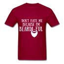 Don't Hate Me Because I'M Beardiful T-Shirt - dark red