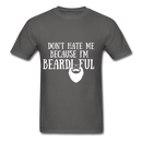 Don't Hate Me Because I'M Beardiful T-Shirt - charcoal