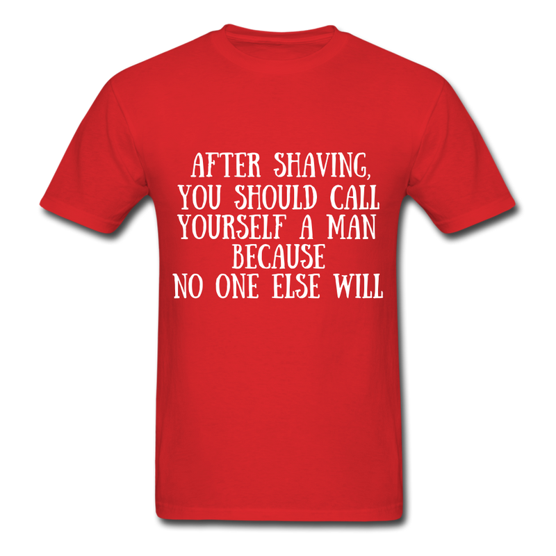 After Shaving,  You Should Call Yourself A Man T-Shirt - red