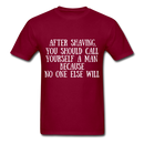 After Shaving,  You Should Call Yourself A Man T-Shirt - burgundy