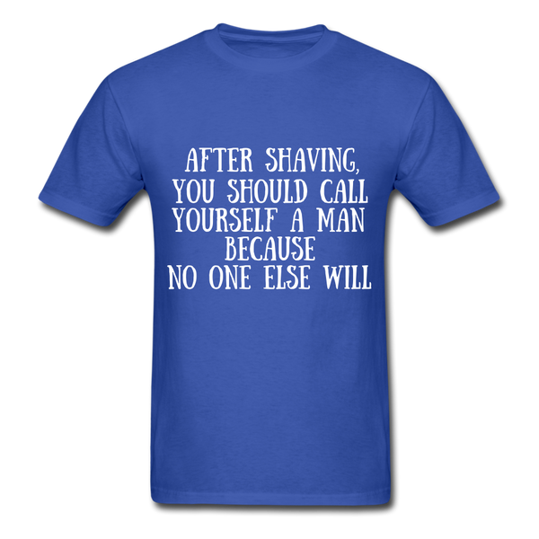 After Shaving,  You Should Call Yourself A Man T-Shirt - royal blue