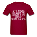 After Shaving,  You Should Call Yourself A Man T-Shirt - dark red