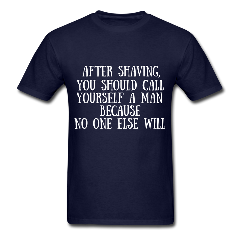 After Shaving,  You Should Call Yourself A Man T-Shirt - navy