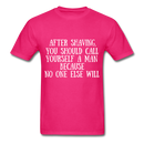 After Shaving,  You Should Call Yourself A Man T-Shirt - fuchsia
