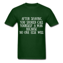 After Shaving,  You Should Call Yourself A Man T-Shirt - forest green