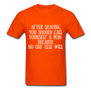 After Shaving,  You Should Call Yourself A Man T-Shirt - orange