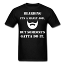 Bearding It's A Manly Job T-Shirt - black
