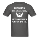 Bearding It's A Manly Job T-Shirt - charcoal