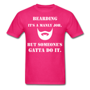 Bearding It's A Manly Job T-Shirt - fuchsia