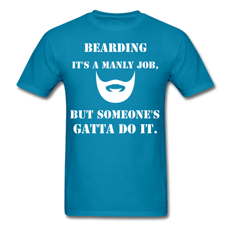 Bearding It's A Manly Job T-Shirt - turquoise
