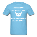 Bearding It's A Manly Job T-Shirt - aquatic blue