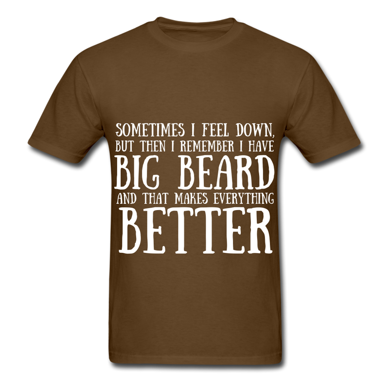 Sometimes I Feel Down, But Then I Remember I have Big Beard And That Makes Everything  Better Men's T-Shirt - brown