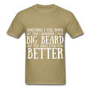 Sometimes I Feel Down, But Then I Remember I have Big Beard And That Makes Everything  Better Men's T-Shirt - khaki