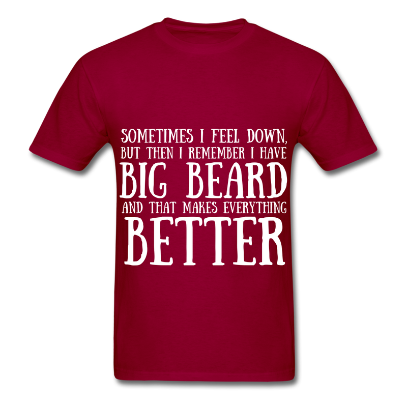 Sometimes I Feel Down, But Then I Remember I have Big Beard And That Makes Everything  Better Men's T-Shirt - dark red