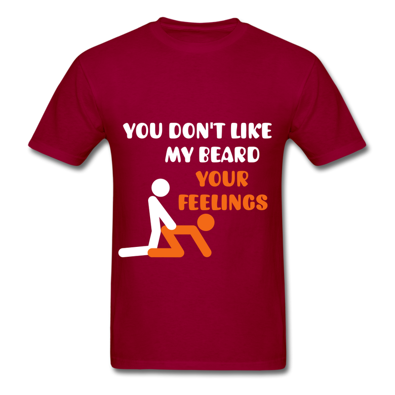 You Don't Like My Beard, F*ck Your Feelings Men's T-Shirt - dark red