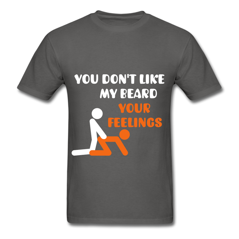 You Don't Like My Beard, F*ck Your Feelings Men's T-Shirt - charcoal