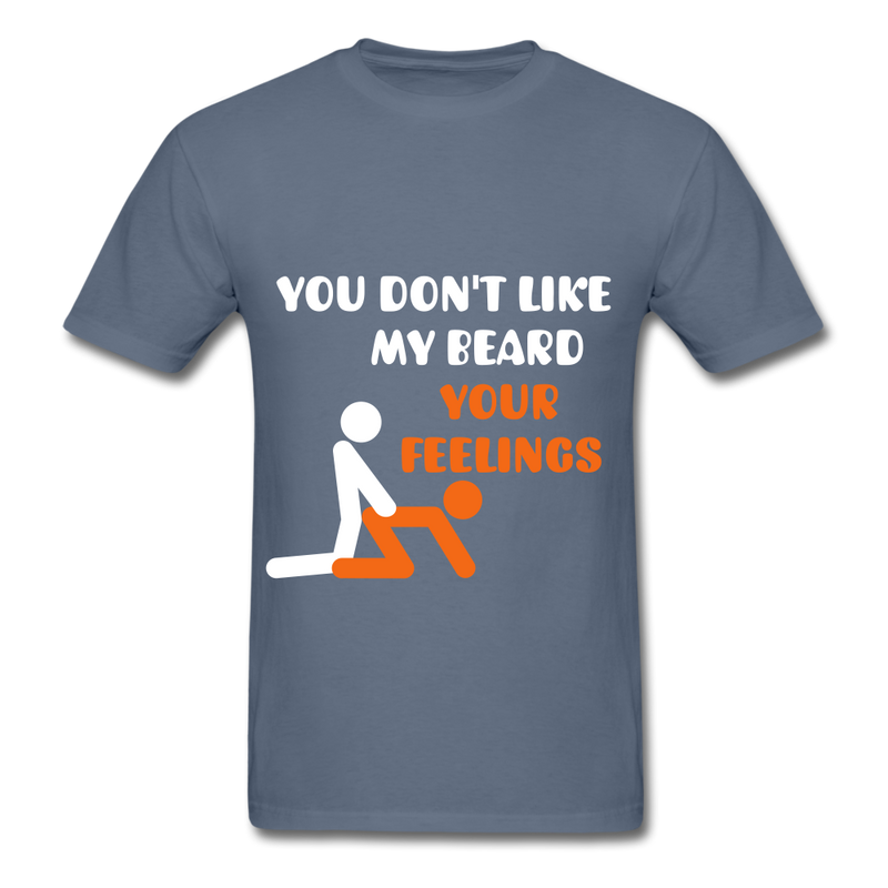 You Don't Like My Beard, F*ck Your Feelings Men's T-Shirt - denim