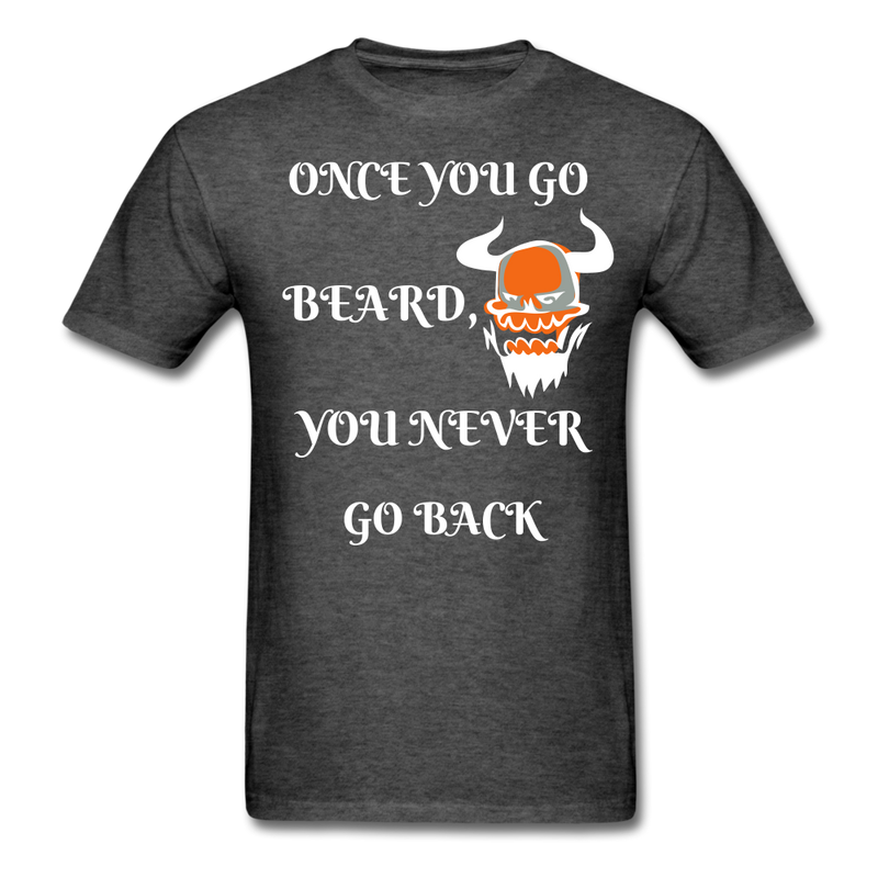 Once You Go Beard, You Never Go Back Men's T-Shirt - heather black