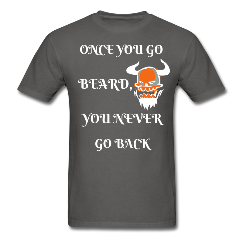 Once You Go Beard, You Never Go Back Men's T-Shirt - charcoal