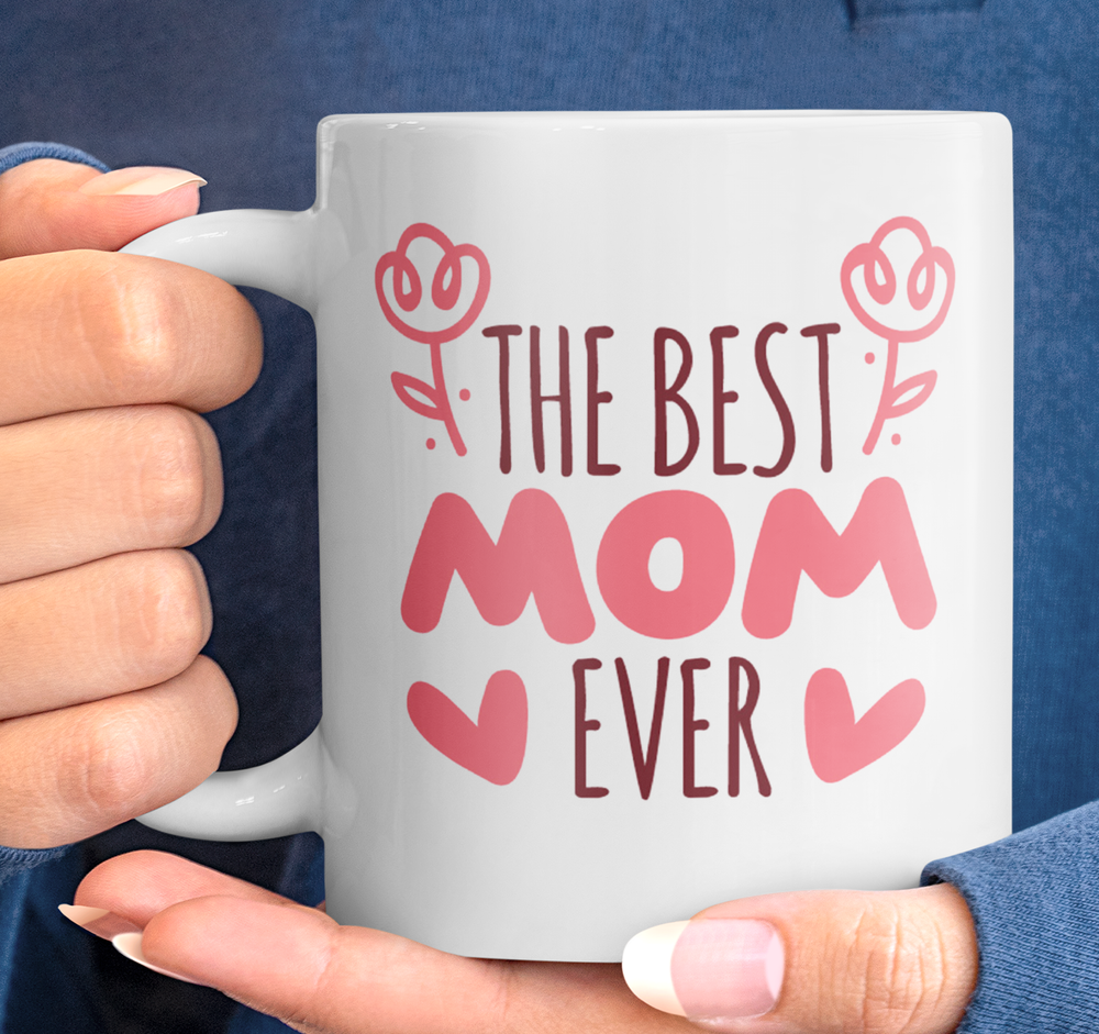 """The Best Mom Ever"" Coffee/Tea Mug"