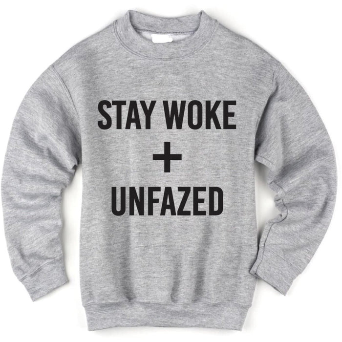 STAY WOKE + UNFAZED