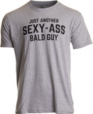 Just Another Sexy Bald Guy | Funny Dad Husband Grandpa Joke Men Humor T-shirt
