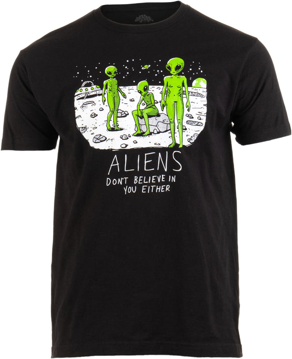 Aliens Don't Believe in You, Either | Funny UFO Hunter Space Men Women T-shirt