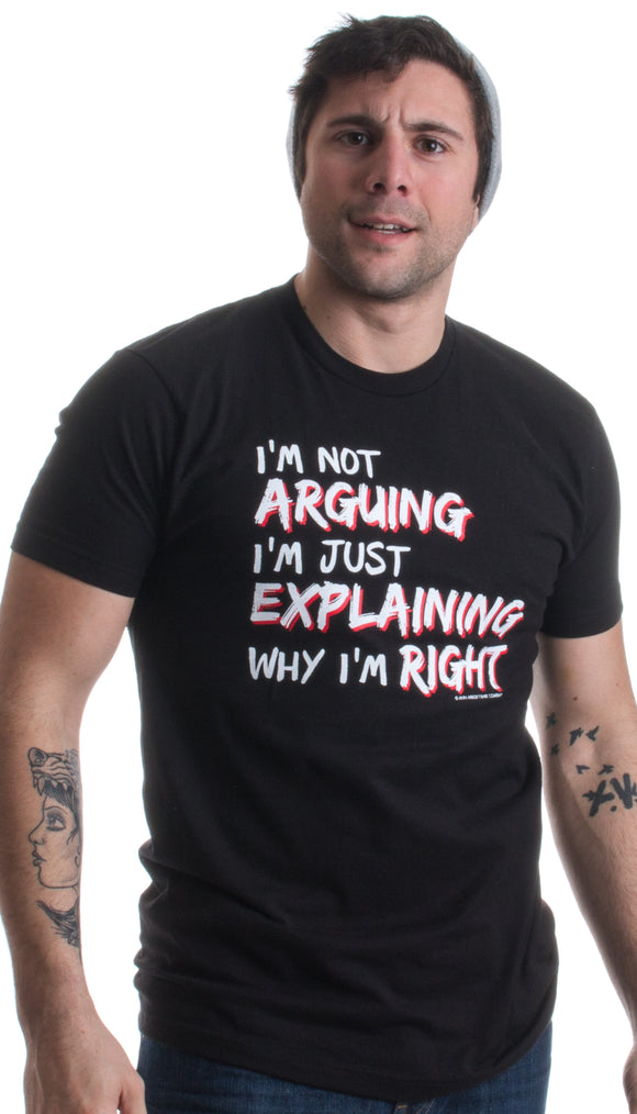 I'm not Arguing, I'm Explaining why I'm Right | Funny Sarcastic Unisex T-shirt