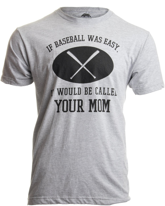 If Baseball was Easy, it'd be called Your Mom | Inappropriate Saying T-shirt