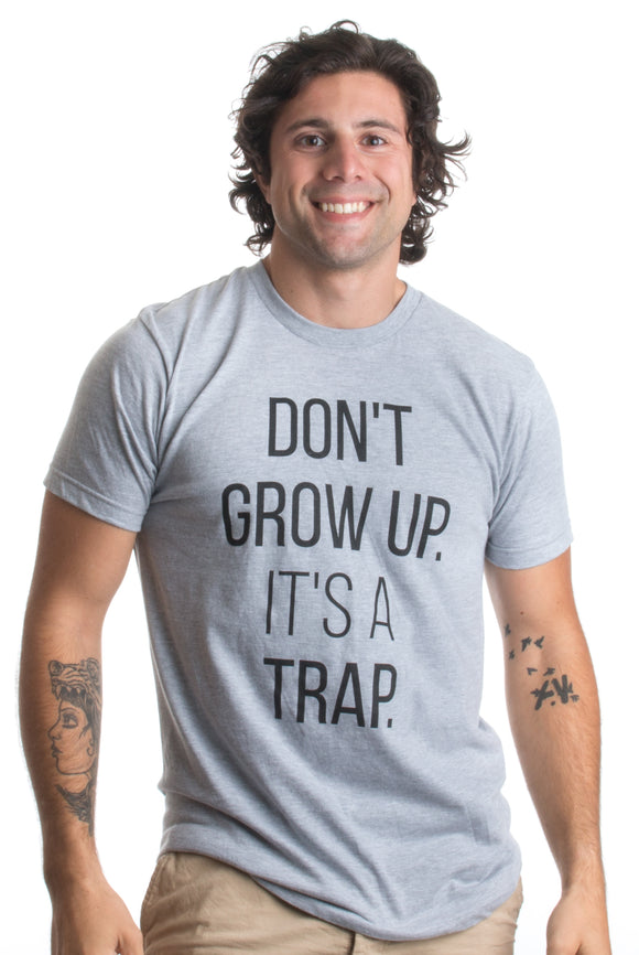 Don't Grow Up, It's a Trap | Funny Old Guy Grandpa Humor Birthday Unisex T-shirt