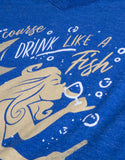 """Of Course I Drink Like a Fish, I'm a Mermaid"" 