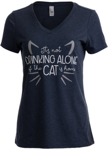 It's Not Drinking Alone if Cat is Home | Funny Joke Fun V-neck T-shirt for Women