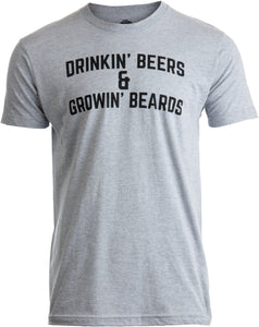 Drinkin' Beers & Growing Beards | Funny Drinking Buddies Beer Games Party T-shirt