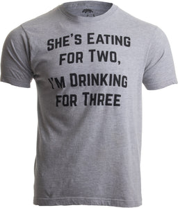 Drinking for Three | Funny New Dad Father Pregnancy Announcement Joke T-shirt