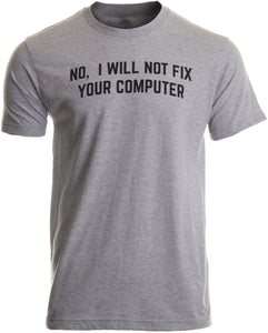 No I Will Not Fix Your Computer | Funny IT Geek Geeky for Men Women Nerd T-shirt