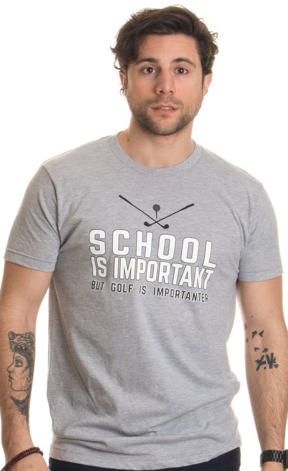 School is Important but Golf is Importanter | Funny Golfer Golfing Humor T-shirt