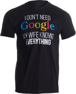 I Don't Need Google, my Wife Knows Everything! | Funny Husband Dad Groom T-shirt