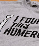 I Found this Humerus | Dad Joke Funny Pun Fun Humerous Grandpa Men Women T-shirt