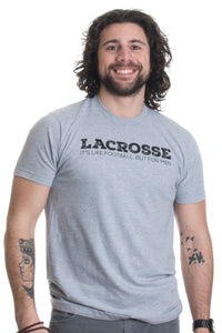 Lacrosse: It's like Football, but for Men | Funny Lax Player Team Humor T-shirt