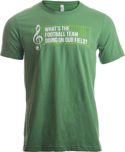 What's the Football Team doing on our Field? | Marching Band Unisex T-shirt