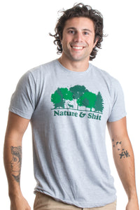 Nature & Shit | Funny Outdoors Humor, Ironic Hiking Adventure Unisex T-shirt