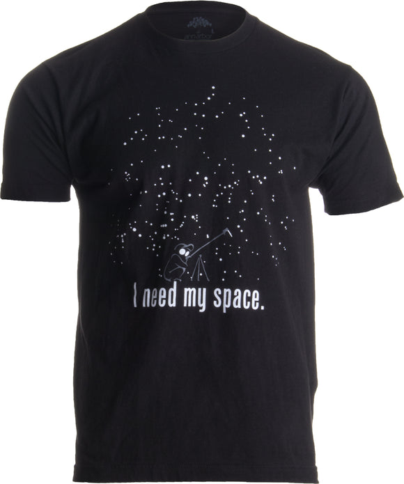 I Need My Space | Funny Astronomy, Space Humor Astronomer NASA Unisex T-shirt