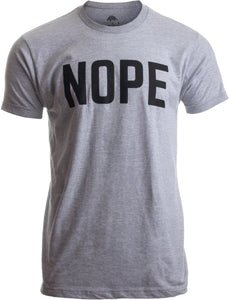 NOPE | Funny Grumpy Sarcastic Sarcasm Bad Attitude for Dad Man Women T-shirt