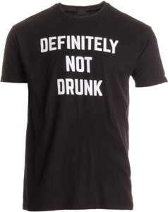 Definitely Not Drunk | Funny Bachelor Party Bar Festival Concert Beer T-shirt