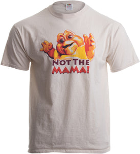 NOT THE MAMA! Unisex T-shirt / 90s Dinosaur TV Tribute Shirt